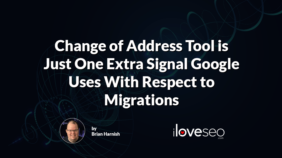 Change of Address Tool Is Just One Extra Signal Google Uses with Respect to Migrations