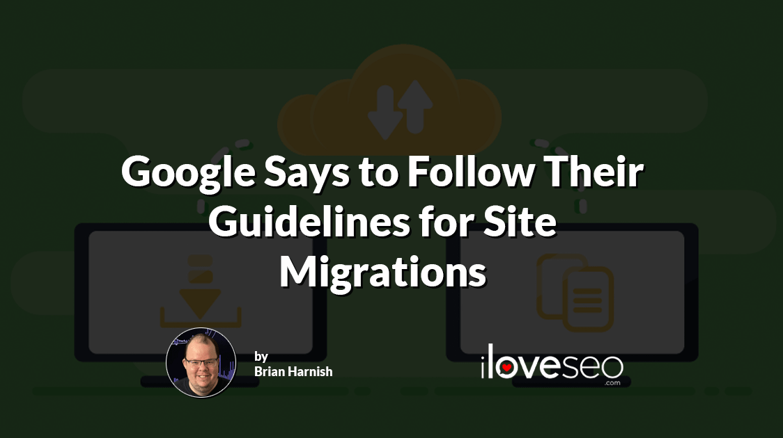 Google Says to Follow Their Guidelines for Site Migrations
