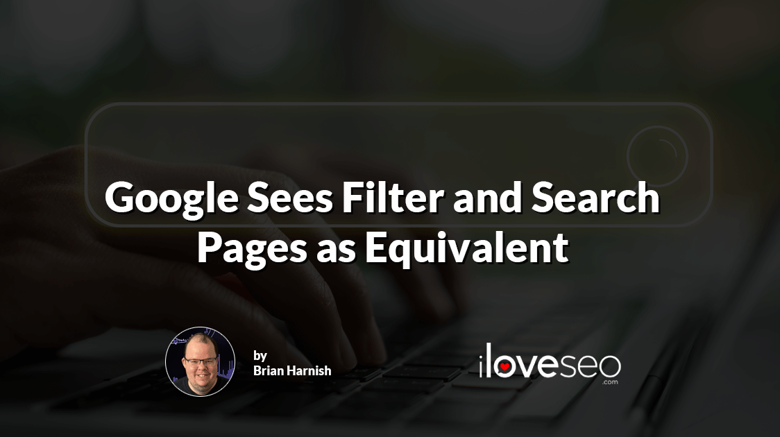 Google Sees Filter and Search Pages as Equivalent