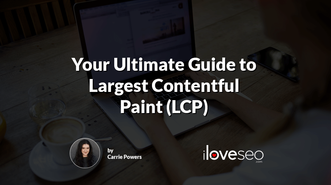 Your Ultimate Guide to Largest Contentful Paint (LCP)